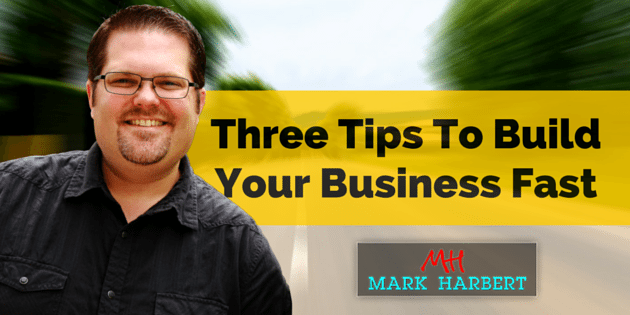 Three Tips To Build Your Business Fast