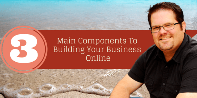 The Three Main Components To Building Your Business Online