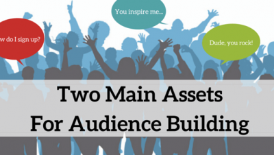 Two Main Assets To Focus on For Audience Building