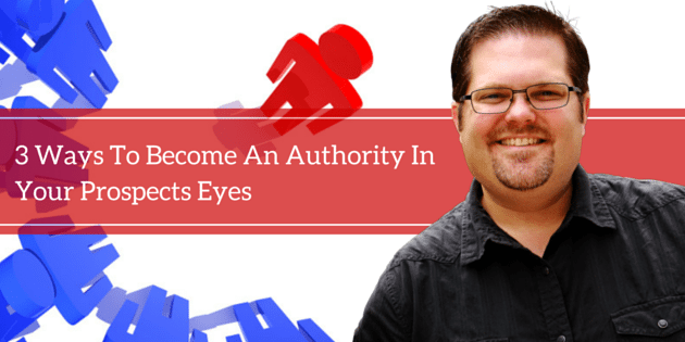 3 Ways To Become An Authority In Your