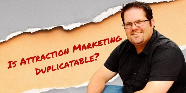 Is Attraction marketing Duplicatable