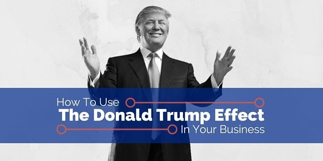 """How To Use """"The Donald Trump Effect"""" In Your Home Business"""