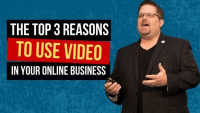 The Top 3 Reasons To Use Video In Your Online Business