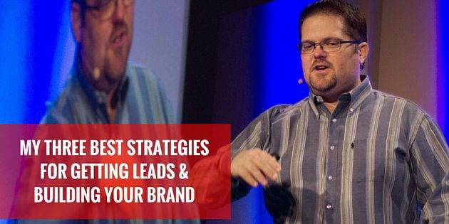 My Three Best Strategies For Getting Leads & Building Your Brand