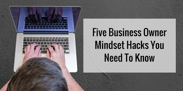 Five Business Owner Mindset Hacks You Need To Know
