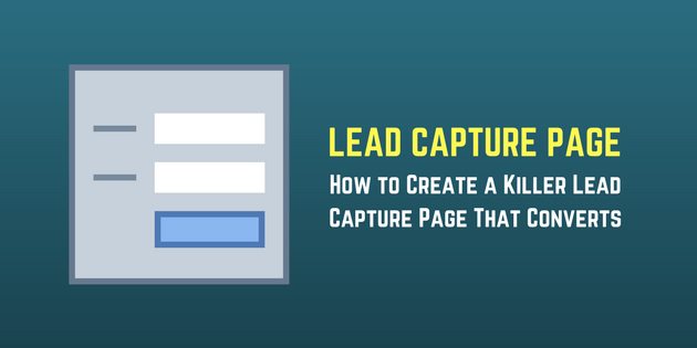 Lead Capture Page – How to Create a Killer Lead Capture Page That Converts