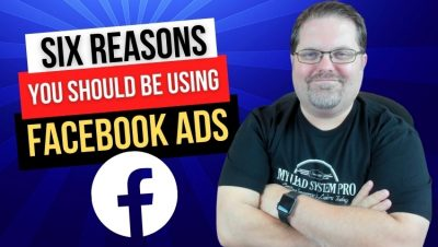 6 Reasons YOU Should Be Using Facebook Ads in 2021