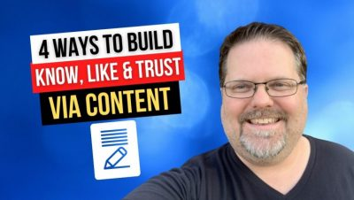 Four Content Strategies That Build Know, Like and Trust