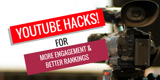 YouTube Hacks – 3 Useful Tips That Increase Engagement and Rankings