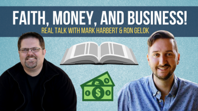 Deep Discussion About Faith, Money, and Business with Mark Harbert and Ron Gelok